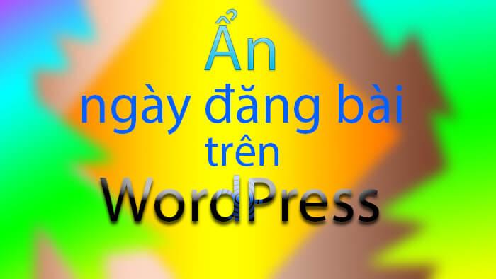 Ẩn ngày đăng bài WordPress không cần Plugin