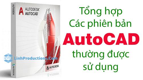 Tổng hợp các Phiên bản AutoCAD thường sử dụng